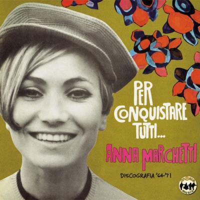 Anna Marchetti - Per conquistare tutti..., discografia '64-'71