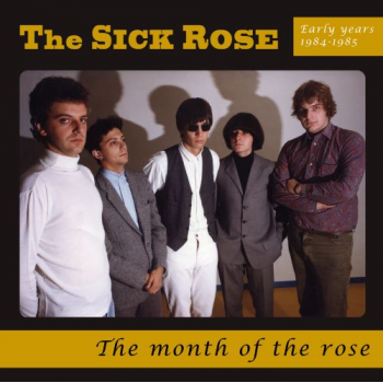 THE SICK ROSE - THE MONTH OF THE ROSE (EARLY YEARS 1984-1985)