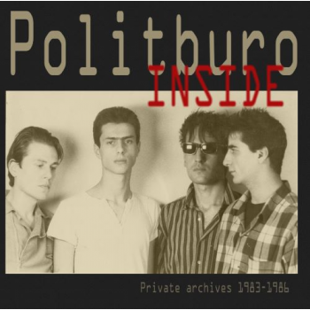 POLITBURO - INSIDE (PRIVATE ARCHIVES 1983-1986)