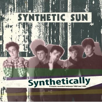 SYNTHETIC SUN - SYNTHETICALLY (1984-1985)