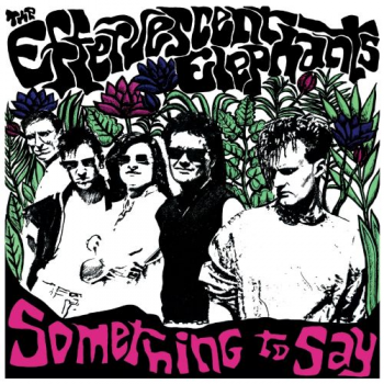 THE EFFERVESCENT ELEPHANTS - SOMETHING TO SAY (1987)